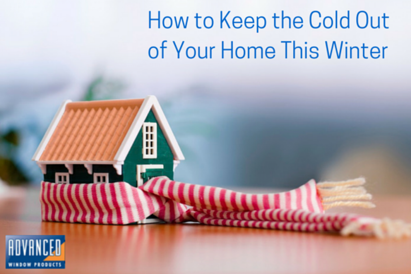 How to Keep the Cold Out of Your Home This Winter
